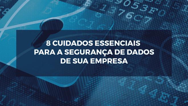 8 cuidados essenciais para segurança de dados de sua empresa