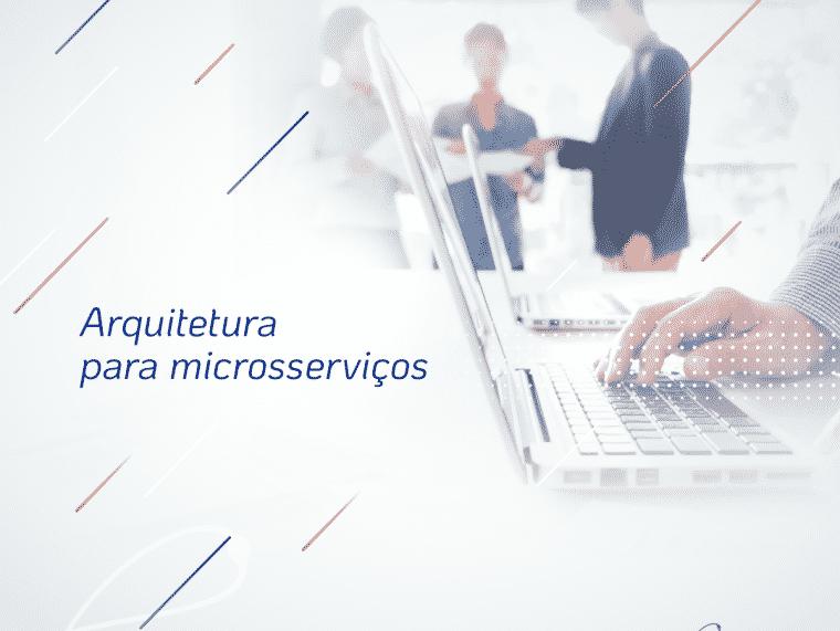 Arquitetura para microsserviços