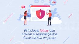 Principais falhas que afetam a segurança dos dados de sua empresa