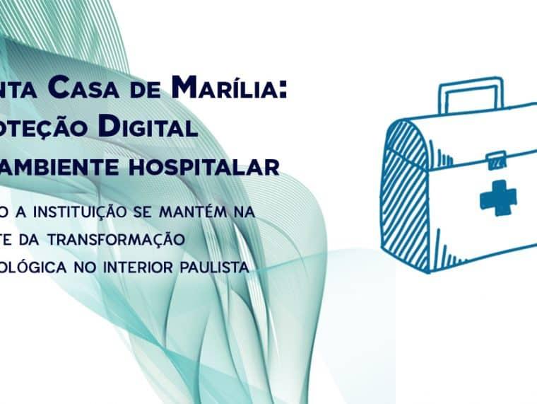Santa Casa de Marília: Transformação Digital e proteção do ambiente hospitalar
