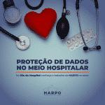 No dia do Hospital saiba mais sobre a proteção de Dados no Setor Hospitalar